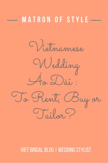 Vietnamese Wedding Áo Dài:  To Rent, Buy or Tailor | Matron of Style