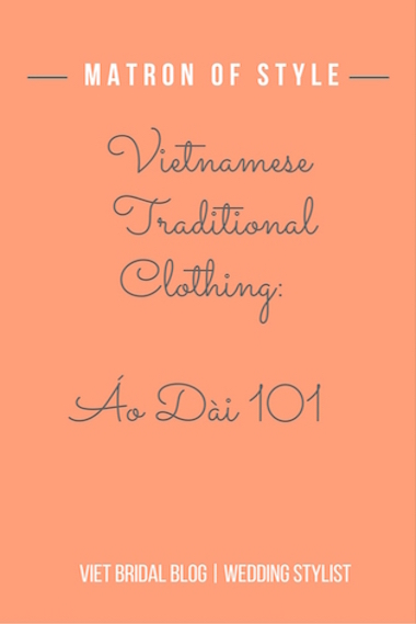 Vietnamese Traditional Clothing:  Áo Dài 101 | Matron of Style
