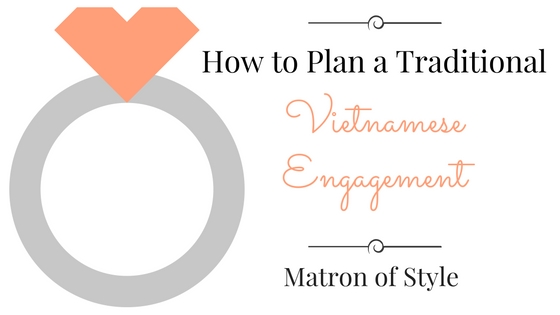 How to Plan a Traditional Vietnamese Engagement | Matron of Style